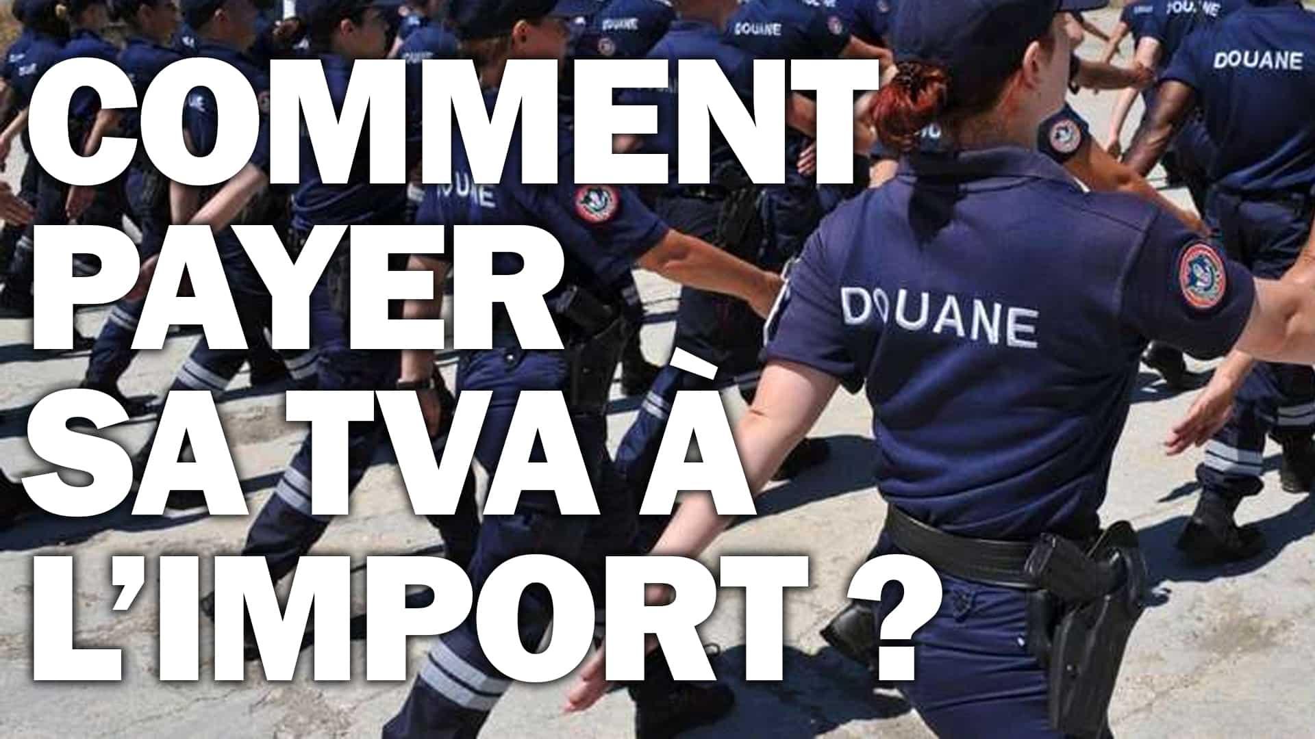 Comment payer la TVA à l'import à la douane