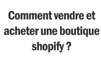Cette image montre un texte au sujet de comment faire pour vendre ou acheter une boutique shopify.
