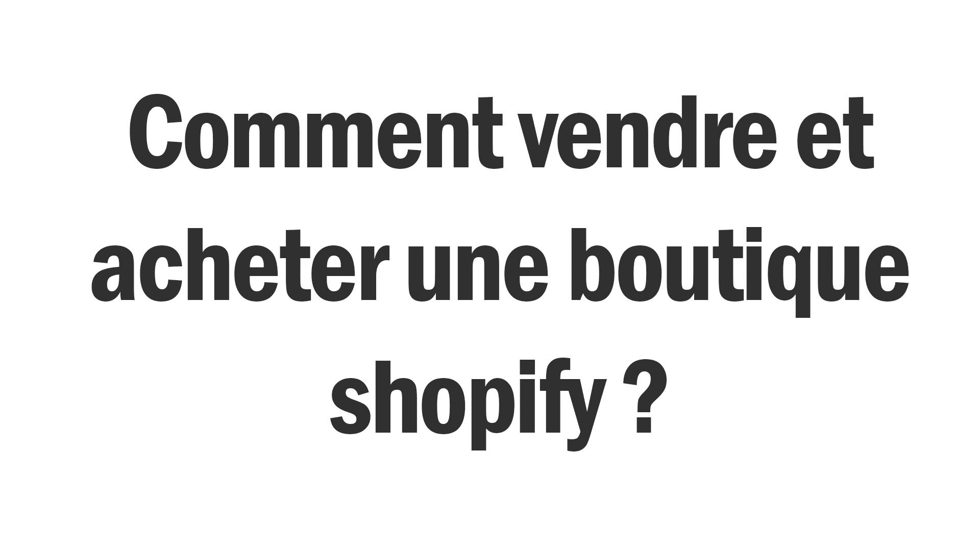 Comment vendre une boutique Shopify et sur quelle plateforme ?