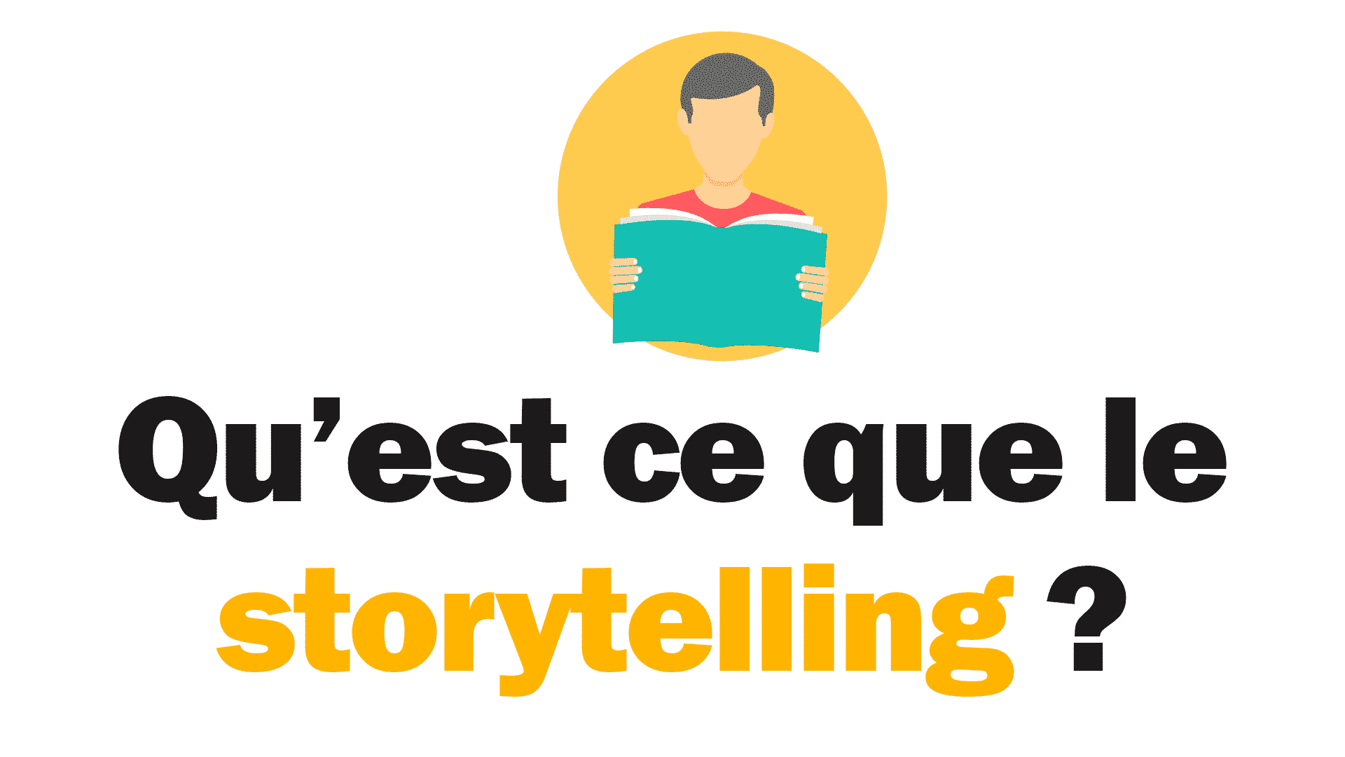 Qu'est ce que le storytelling et pourquoi en faire ?