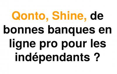 Une image avec du texte posant la question si Qonto et shine sont de bonnes banques en ligne à mon avis.