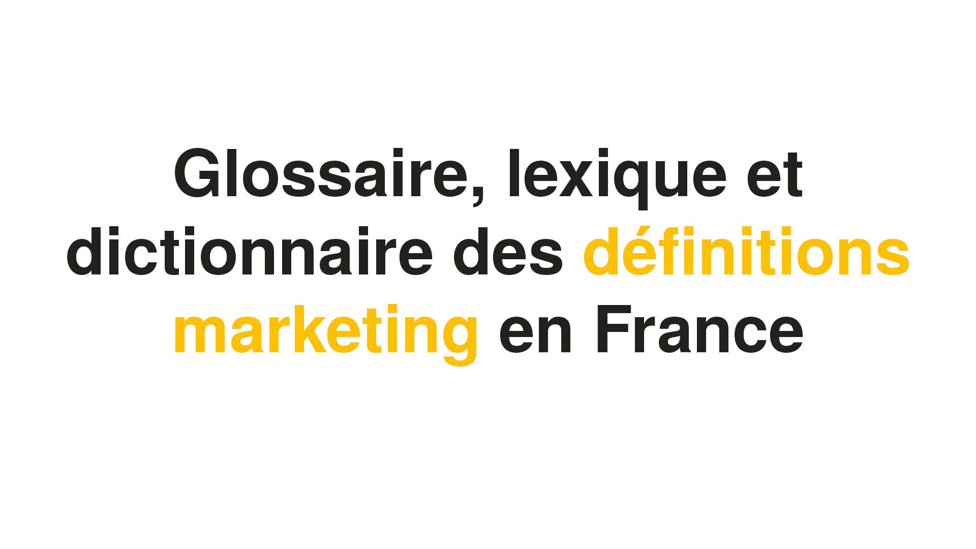 Une photo avec fond blanc montrant des définitions dans un lexique ou glossaire du dictionnaire du marketing avec une écriture noire.