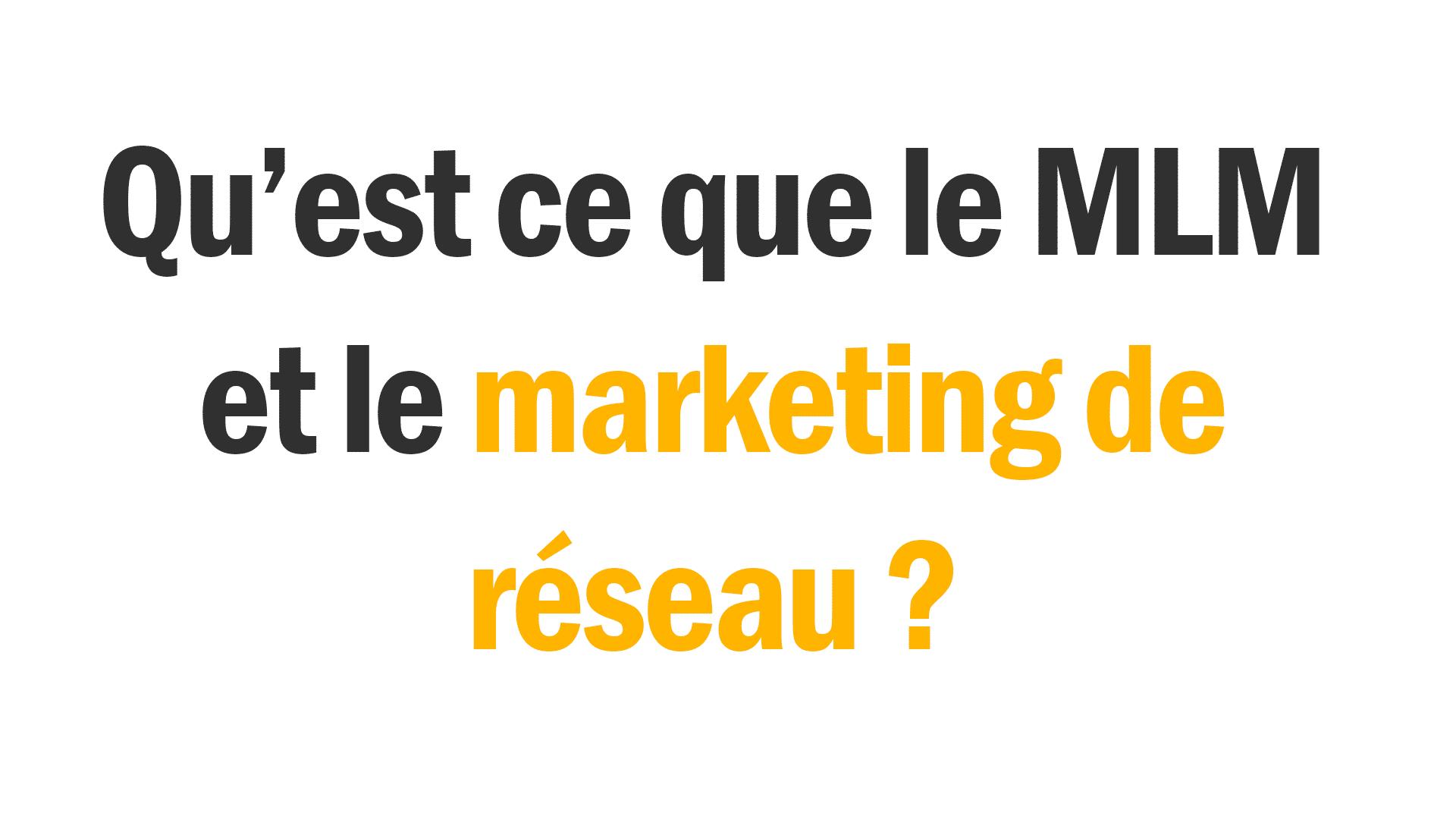 Un texte noir et jaune sur fond blanc qui demande qu'est ce que le mlm ou le marketing de réseau.