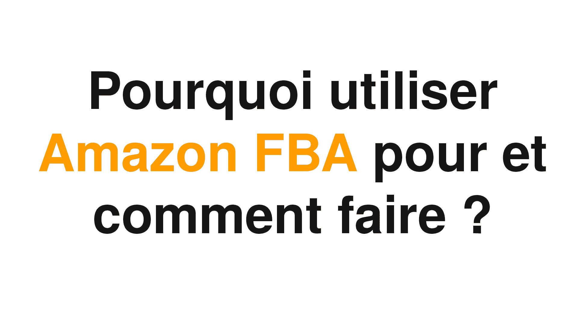 Amazon FBA : Comment commencer à vendre et quelle utilité ?