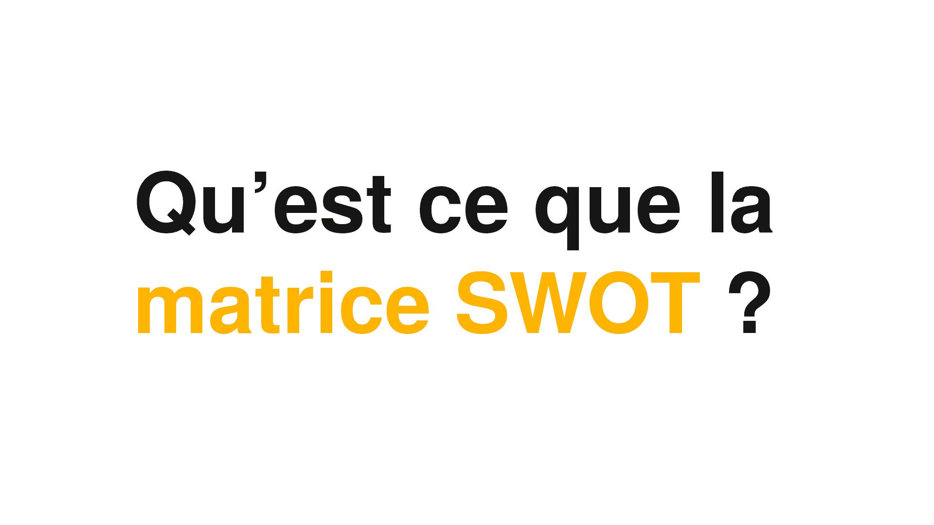 Qu'est ce que la matrice SWOT par définition et comment l'utiliser ?
