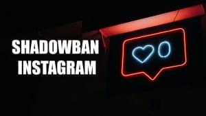 Shadowban instagram : les solutions et raisons